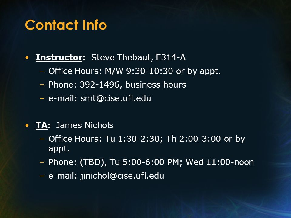 Contact Info Instructor: Steve Thebaut, E314-A. Office Hours: M/W 9:30-10:30 or by appt. Phone: , business hours.