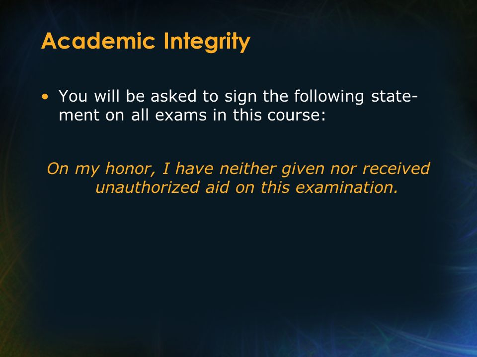 Academic Integrity You will be asked to sign the following state-ment on all exams in this course: