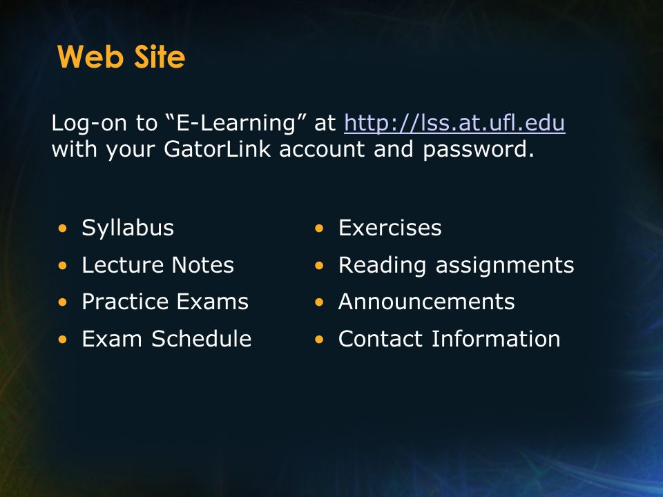 Web Site Log-on to E-Learning at   with your GatorLink account and password. Syllabus.