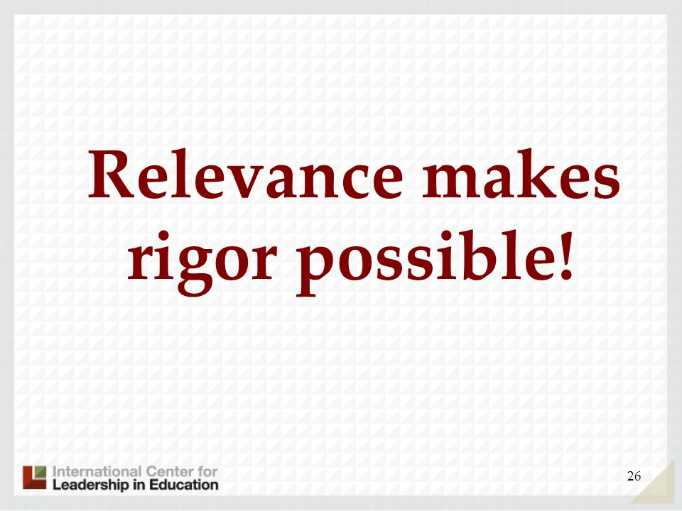 Relevance makes rigor possible!