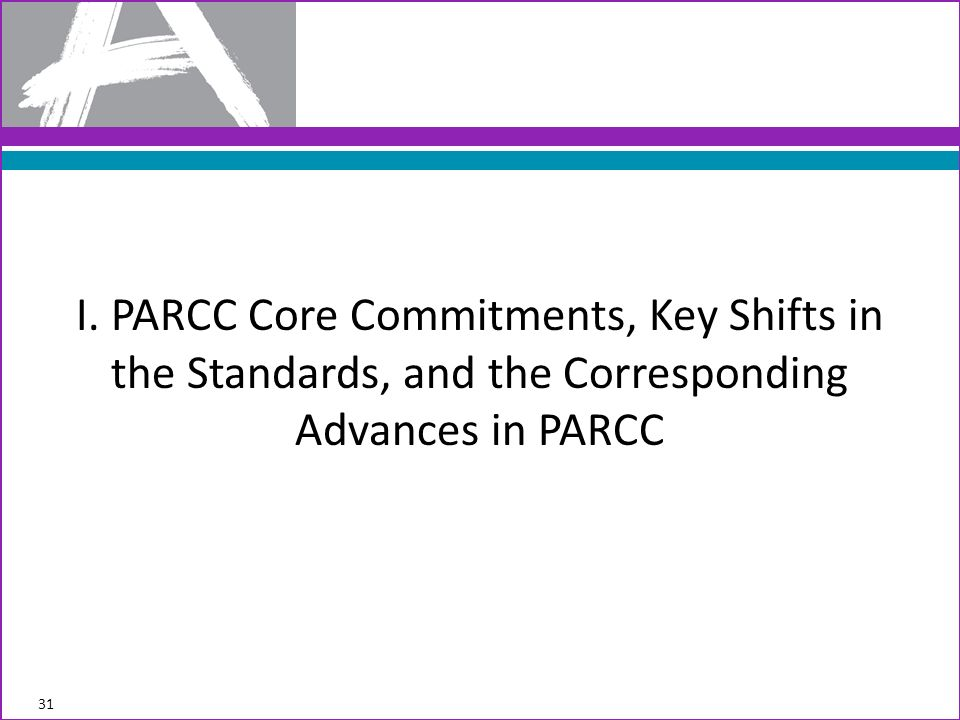 I. PARCC Core Commitments, Key Shifts in the Standards, and the Corresponding Advances in PARCC