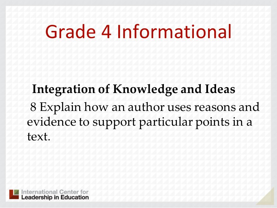 Grade 4 Informational Integration of Knowledge and Ideas 8 Explain how an author uses reasons and evidence to support particular points in a text.