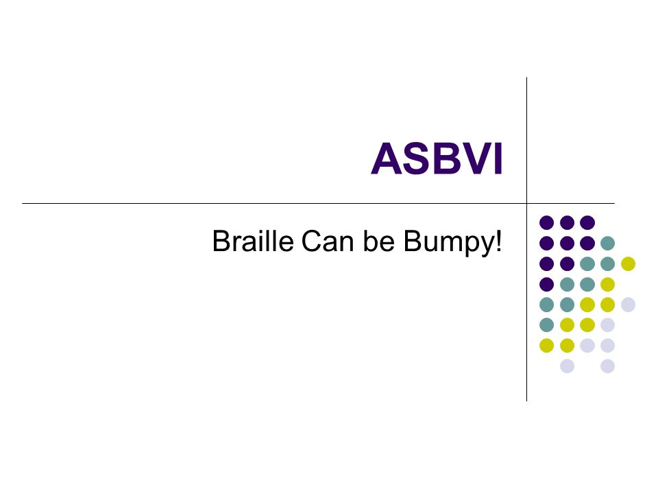 ASBVI Braille Can be Bumpy!