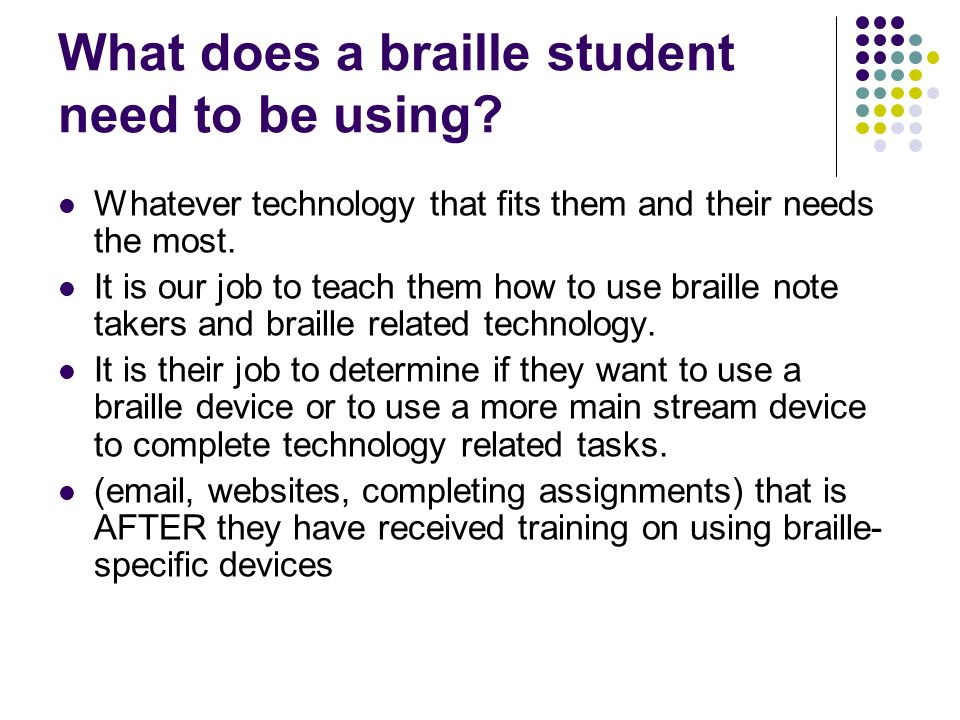 What does a braille student need to be using
