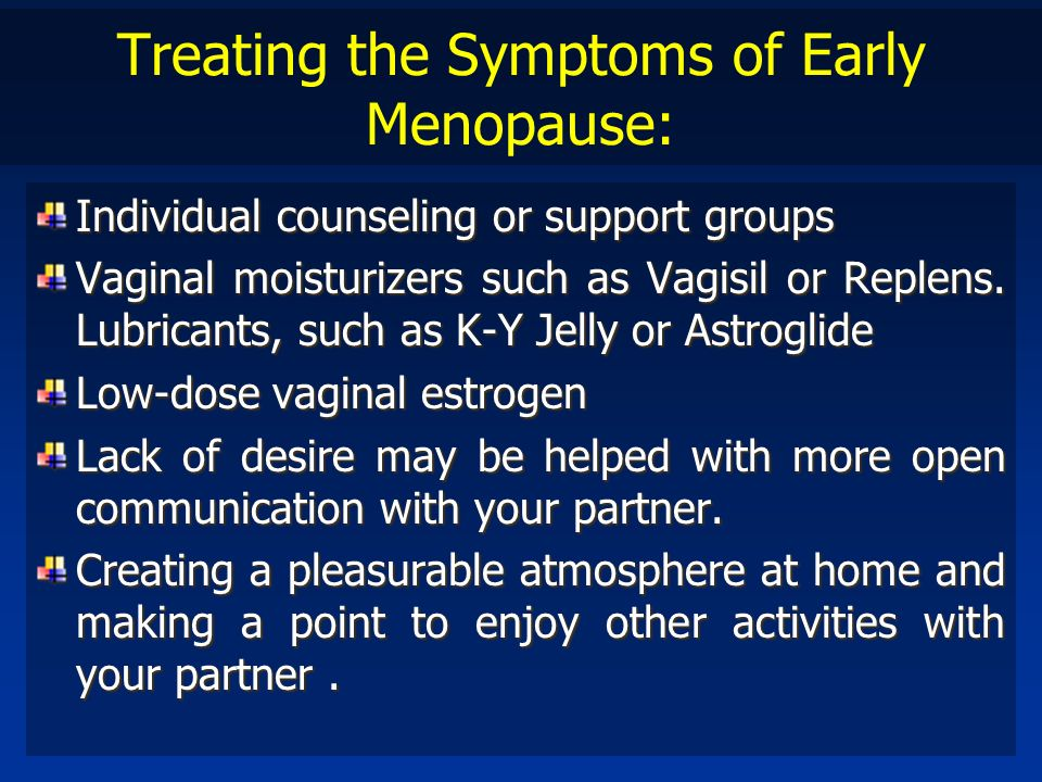 Treating the Symptoms of Early Menopause: