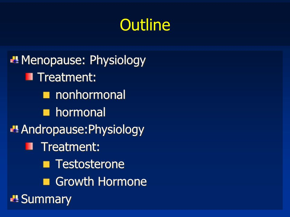 Outline Menopause: Physiology Treatment: nonhormonal hormonal