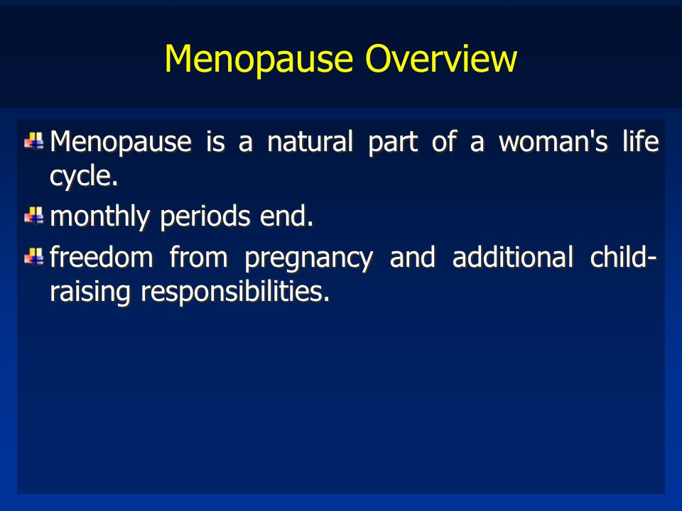 Menopause Overview Menopause is a natural part of a woman s life cycle. monthly periods end.
