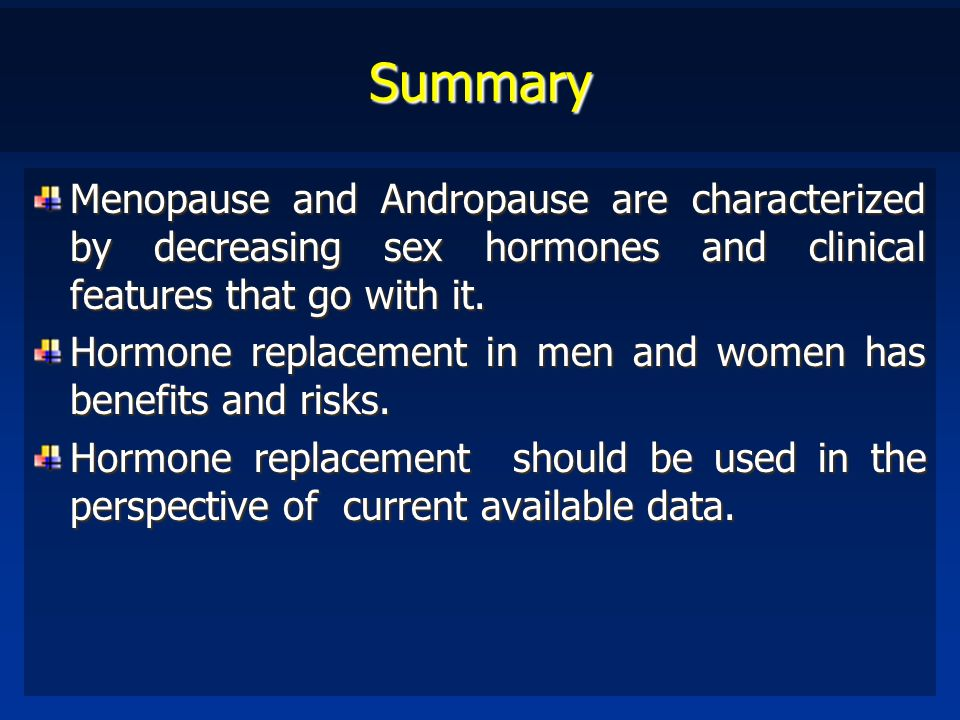 Summary Menopause and Andropause are characterized by decreasing sex hormones and clinical features that go with it.