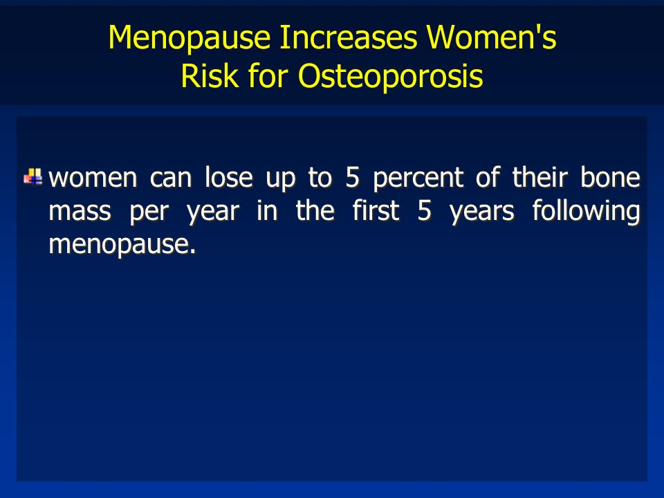 Menopause Increases Women s Risk for Osteoporosis