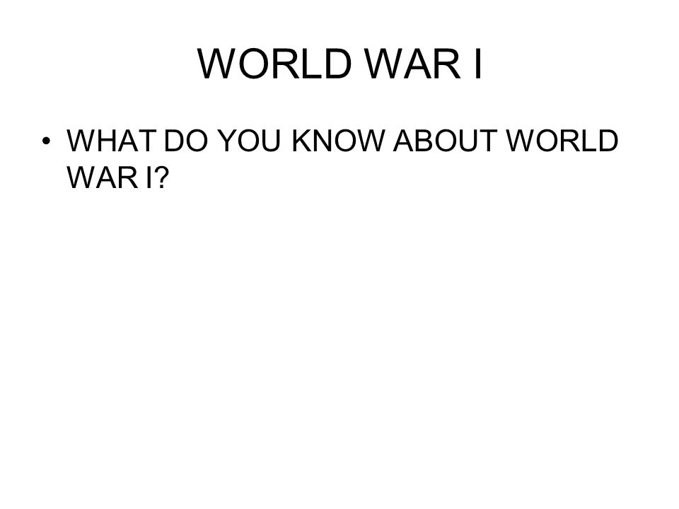 WORLD WAR I WHAT DO YOU KNOW ABOUT WORLD WAR I