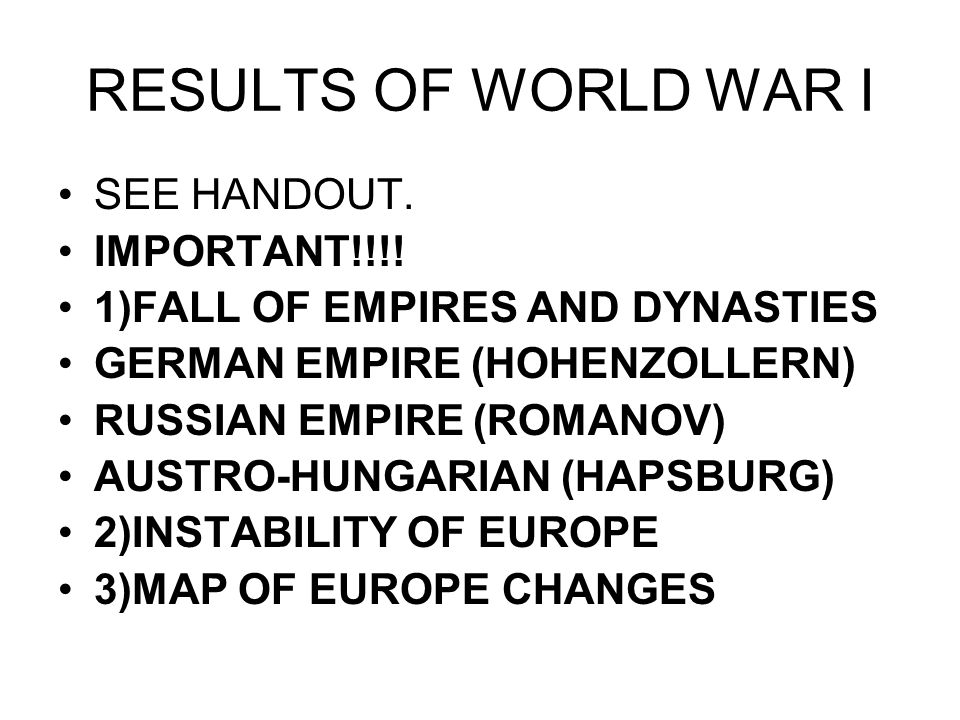 RESULTS OF WORLD WAR I SEE HANDOUT. IMPORTANT!!!!