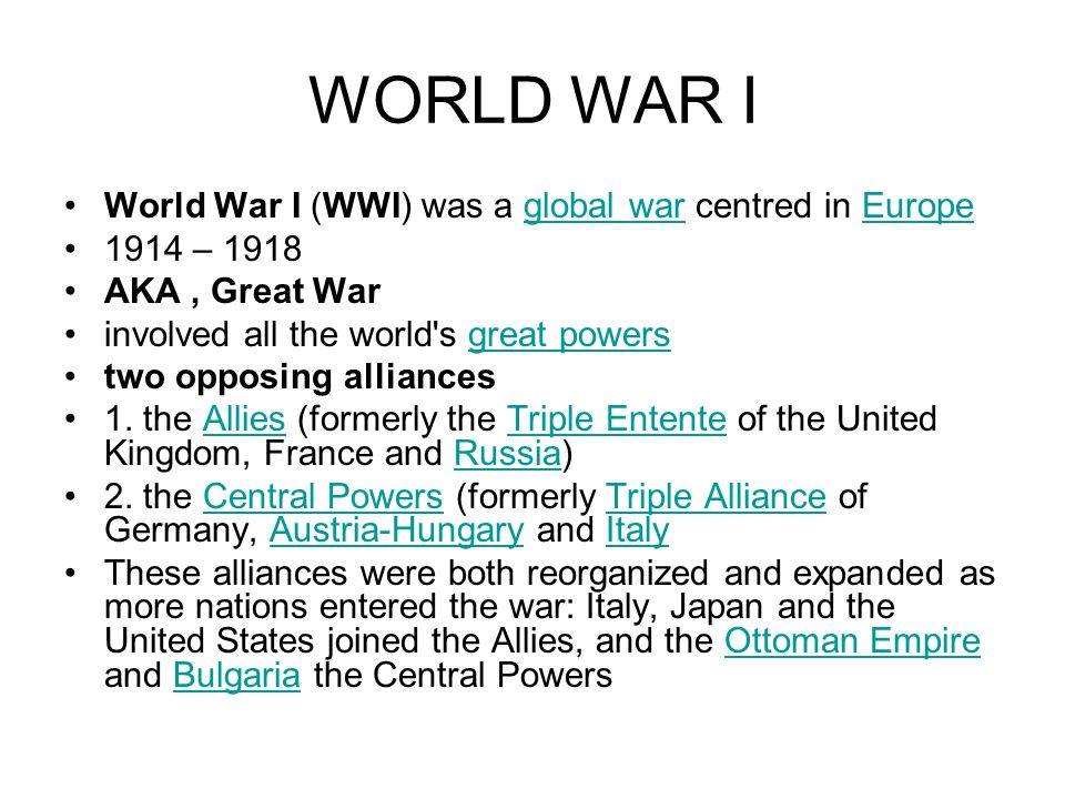WORLD WAR I World War I (WWI) was a global war centred in Europe