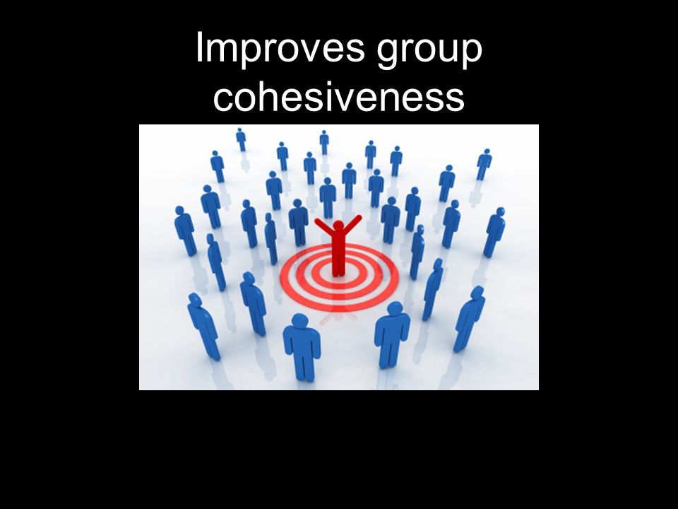 Improves group cohesiveness