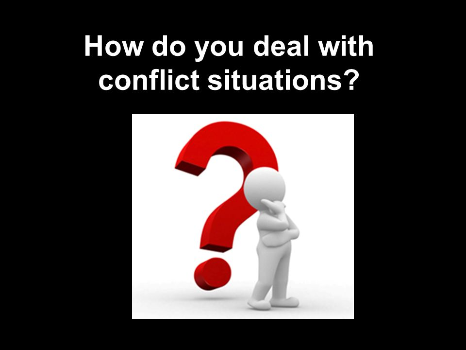 How do you deal with conflict situations