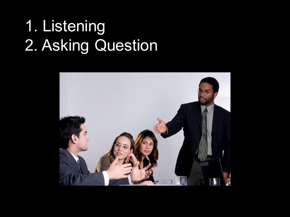 1. Listening 2. Asking Question