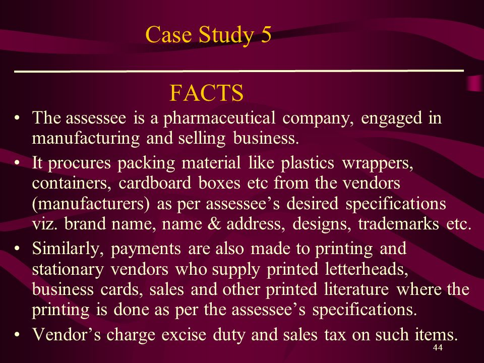 Case Study 5 FACTS The assessee is a pharmaceutical company, engaged in manufacturing and selling business.