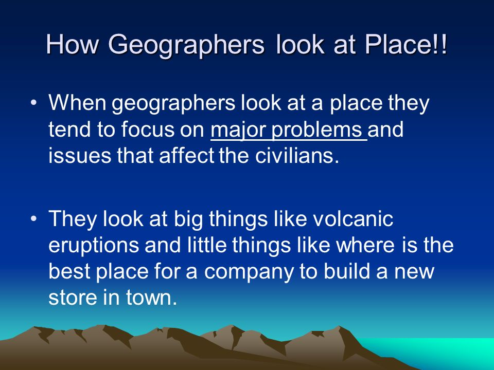 How Geographers look at Place!!
