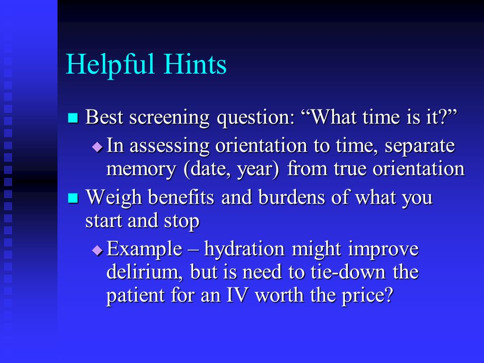 Helpful Hints Best screening question: What time is it