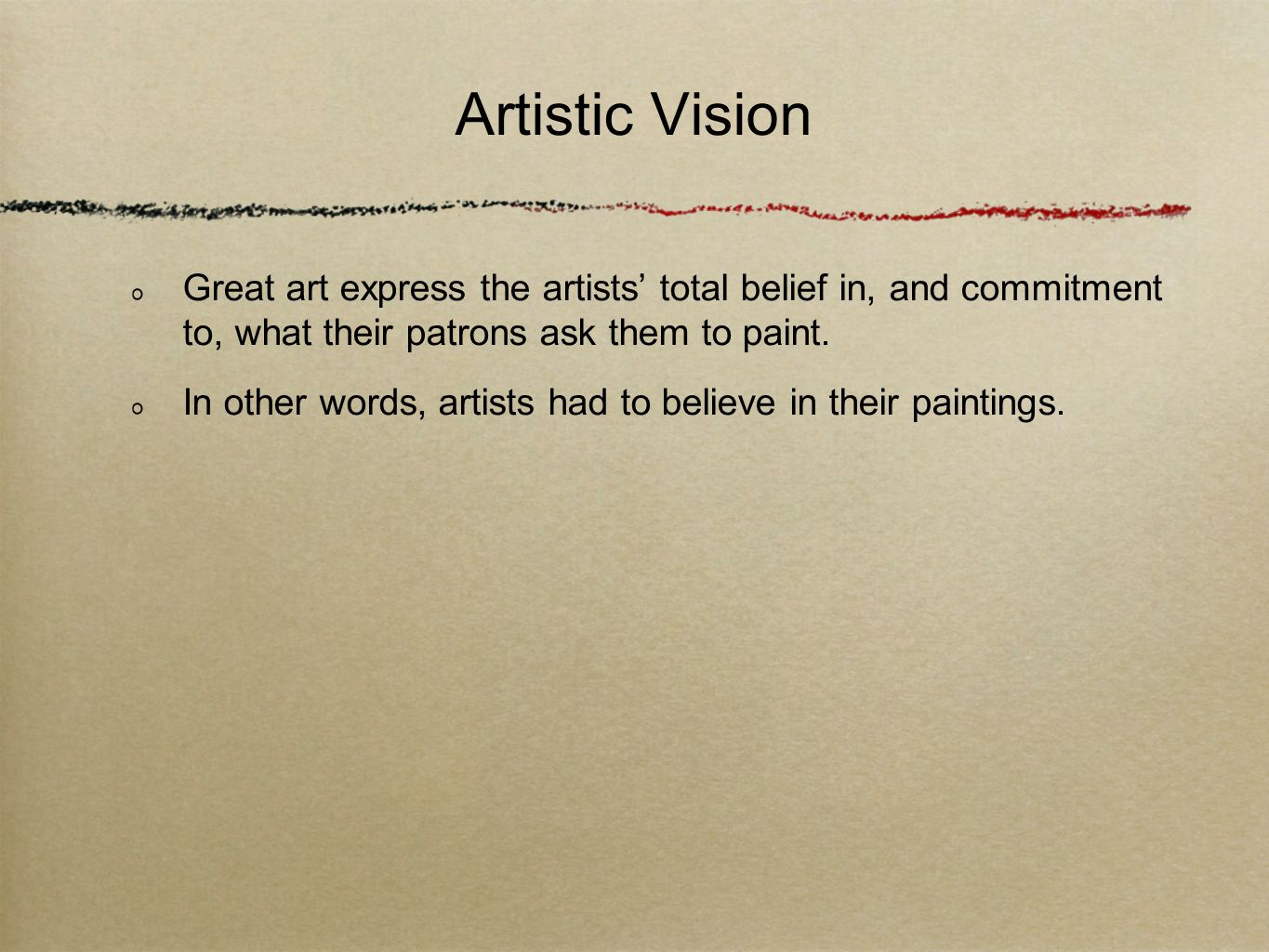 Artistic Vision Great art express the artists' total belief in, and commitment to, what their patrons ask them to paint.