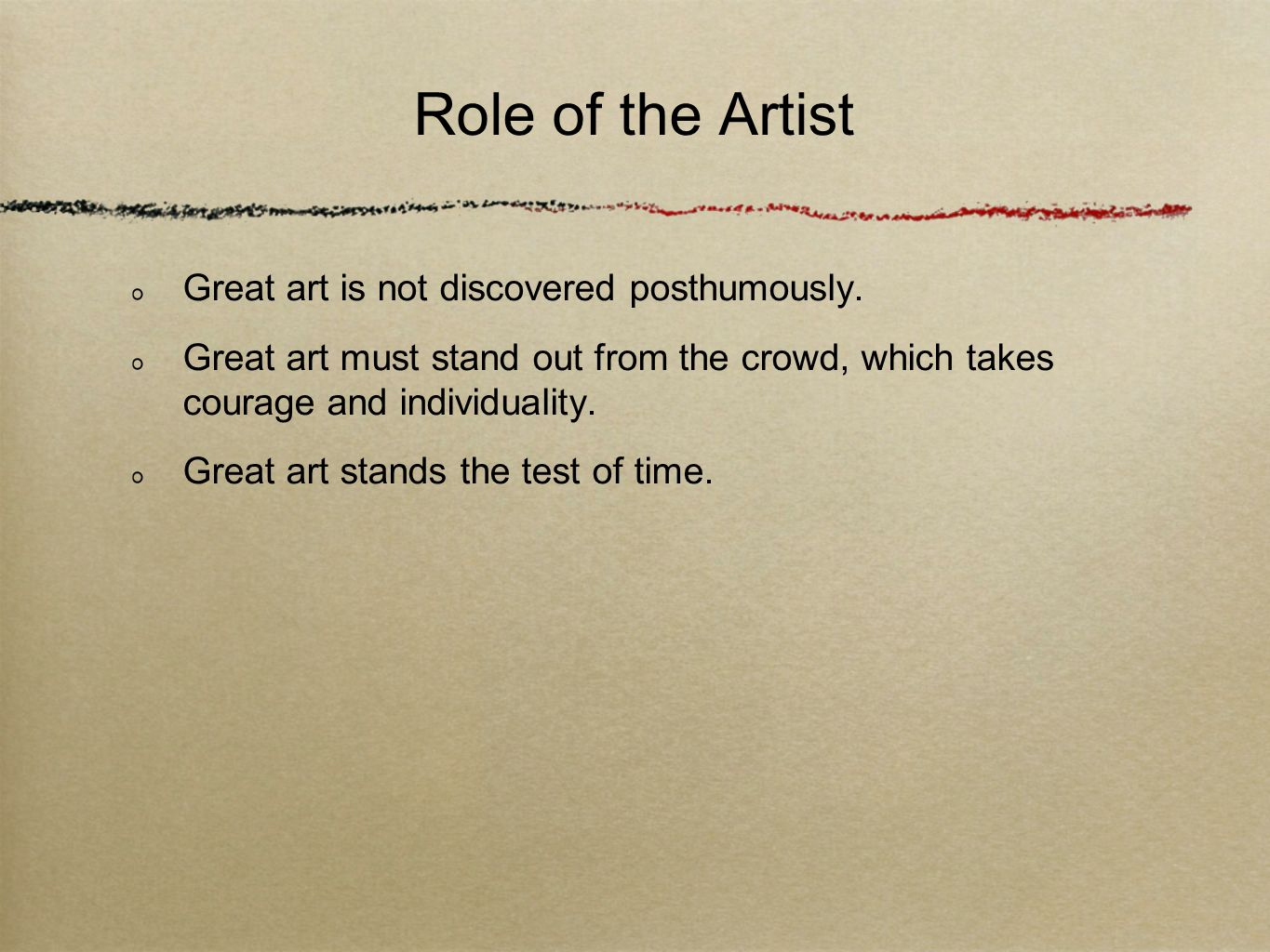 Role of the Artist Great art is not discovered posthumously.