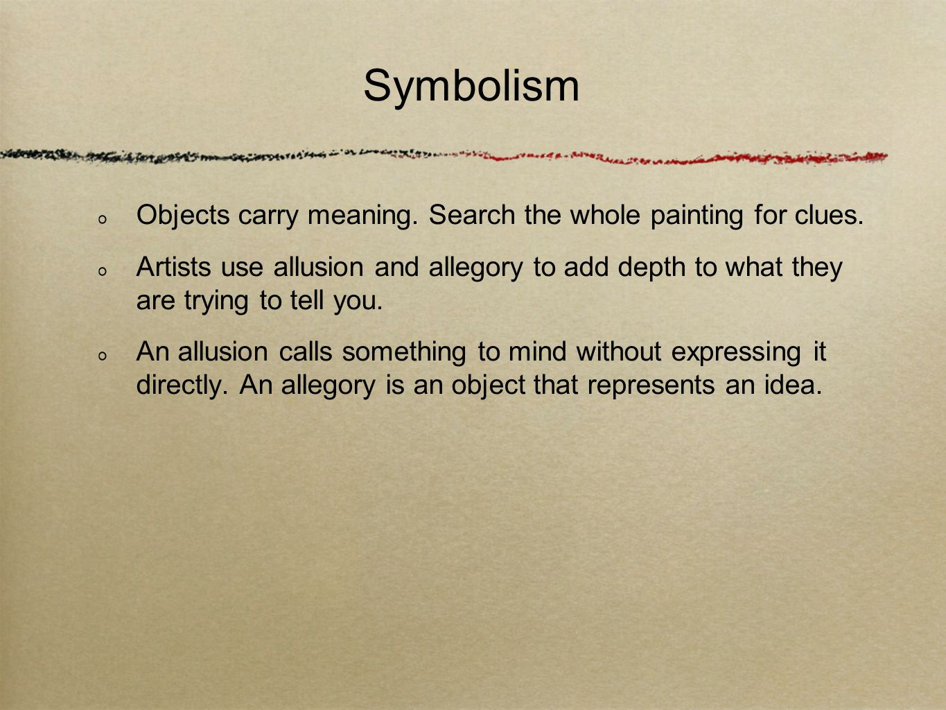 Symbolism Objects carry meaning. Search the whole painting for clues.