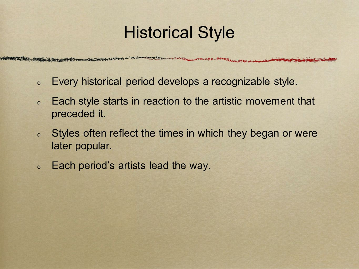 Historical Style Every historical period develops a recognizable style. Each style starts in reaction to the artistic movement that preceded it.