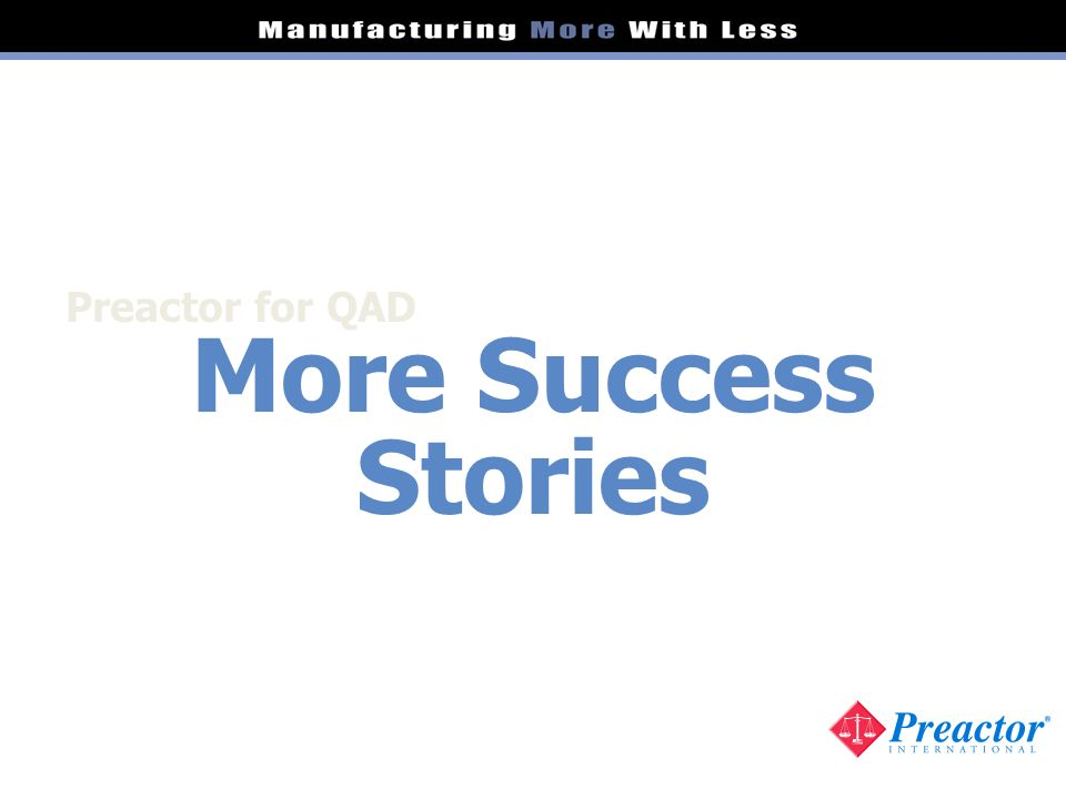 Preactor for QAD More Success Stories
