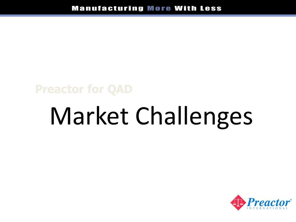 Preactor for QAD Market Challenges