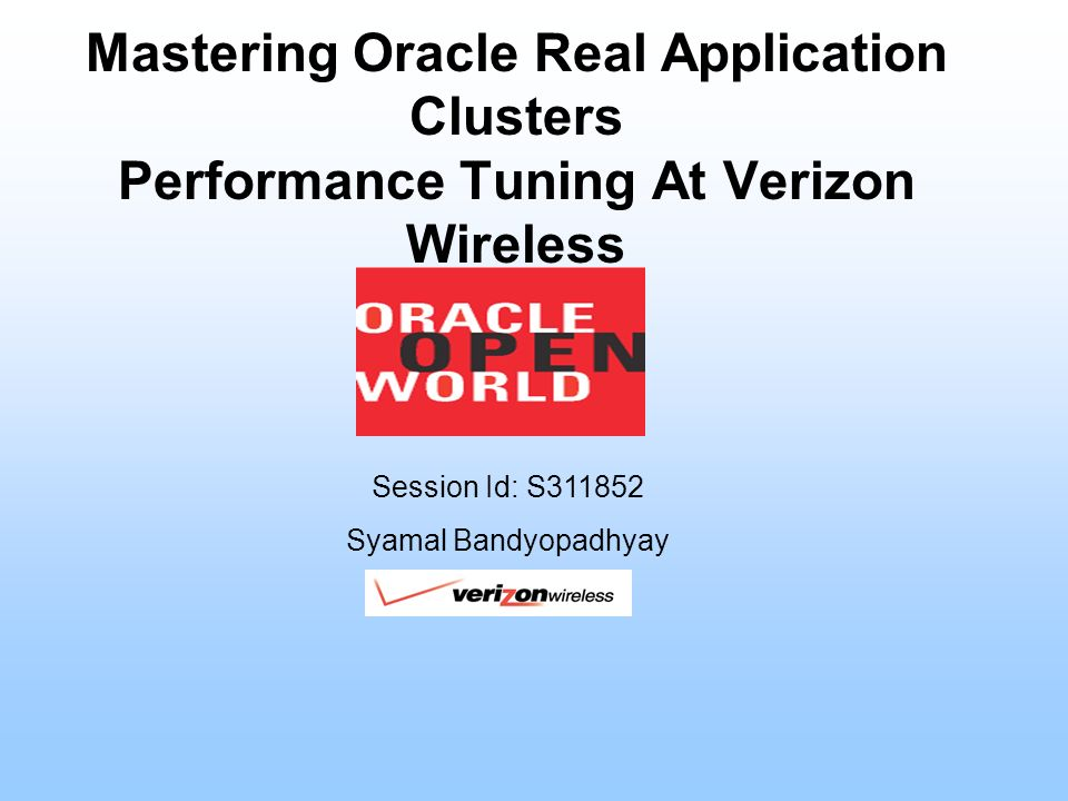 Mastering Oracle Real Application Clusters Performance Tuning At Verizon Wireless