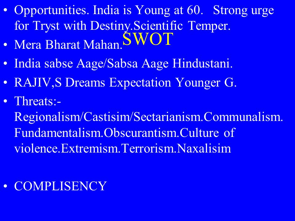 Opportunities. India is Young at 60. Strong urge for Tryst with Destiny.Scientific Temper.