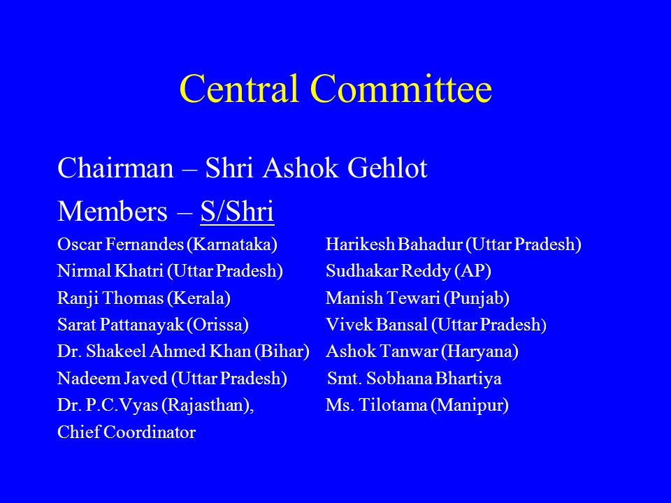 Central Committee Chairman – Shri Ashok Gehlot Members – S/Shri