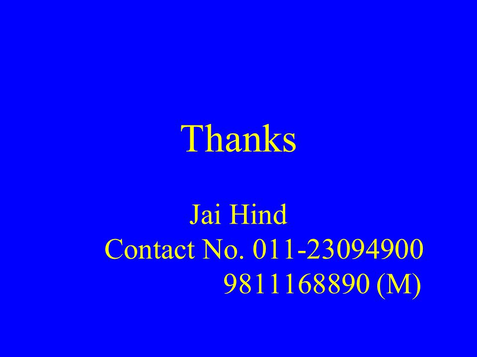 Thanks Jai Hind Contact No. 011-23094900 9811168890 (M)
