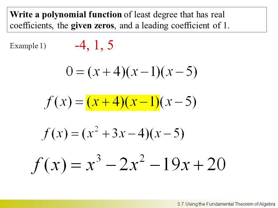 Write a polynomial function of least degree that has real coefficients, the given zeros, and a leading coefficient of 1.