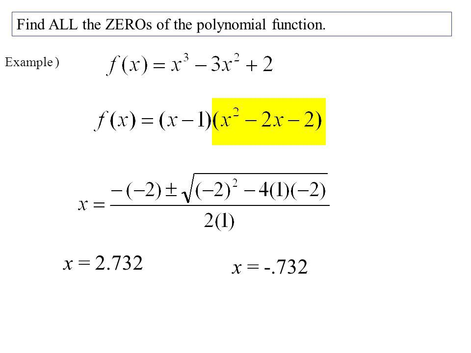 x = 2.732 x = -.732 Find ALL the ZEROs of the polynomial function.