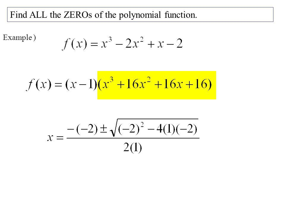Find ALL the ZEROs of the polynomial function.