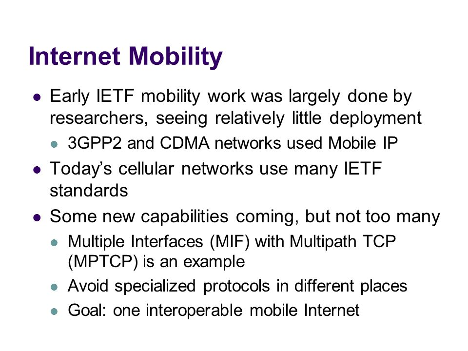 Internet Mobility Early IETF mobility work was largely done by researchers, seeing relatively little deployment.