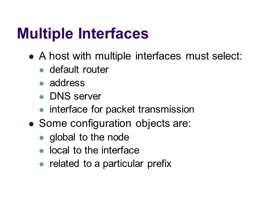 Multiple Interfaces A host with multiple interfaces must select: