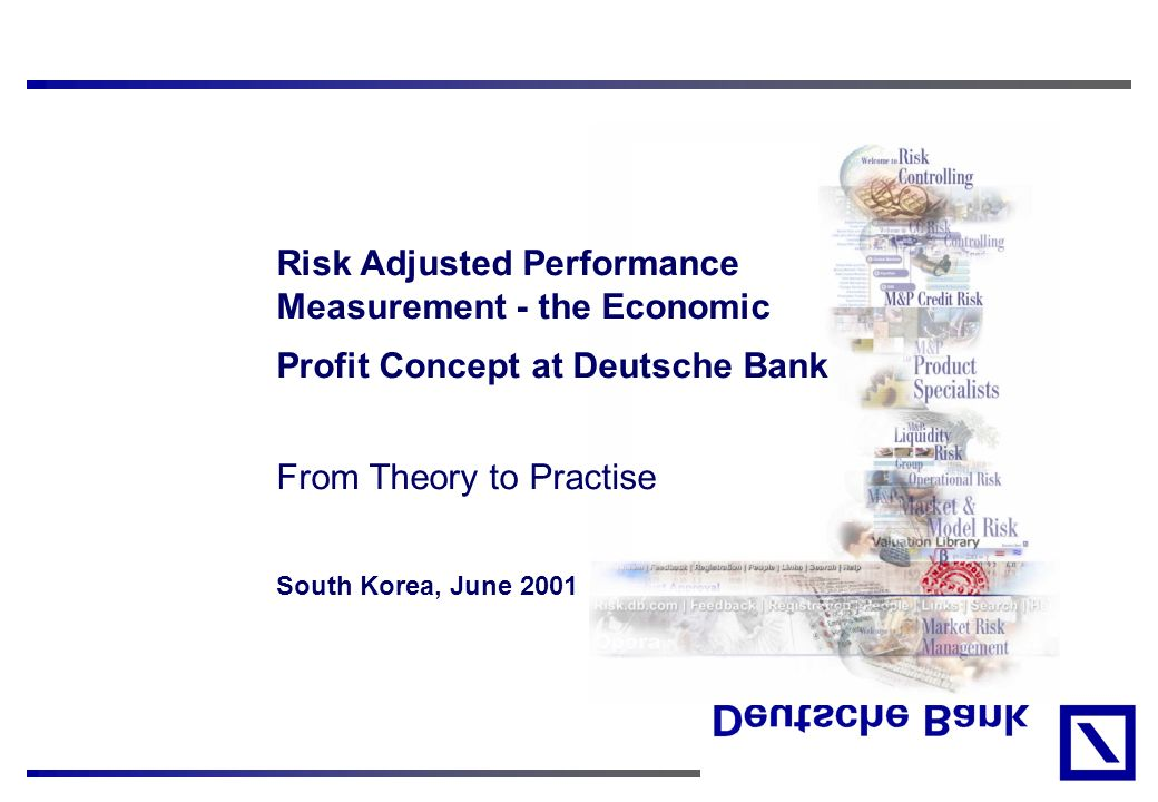Risk Adjusted Performance Measurement - the Economic Profit Concept at Deutsche Bank From Theory to Practise South Korea, June 2001