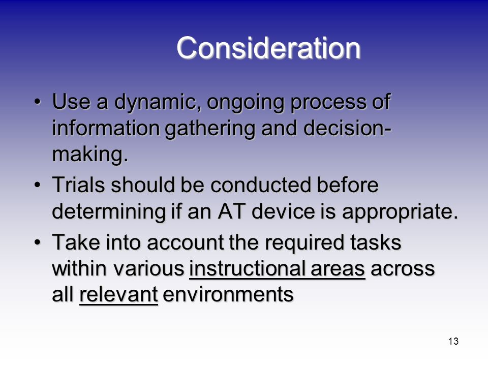 Consideration Use a dynamic, ongoing process of information gathering and decision-making.