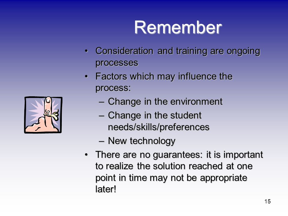 Remember Consideration and training are ongoing processes