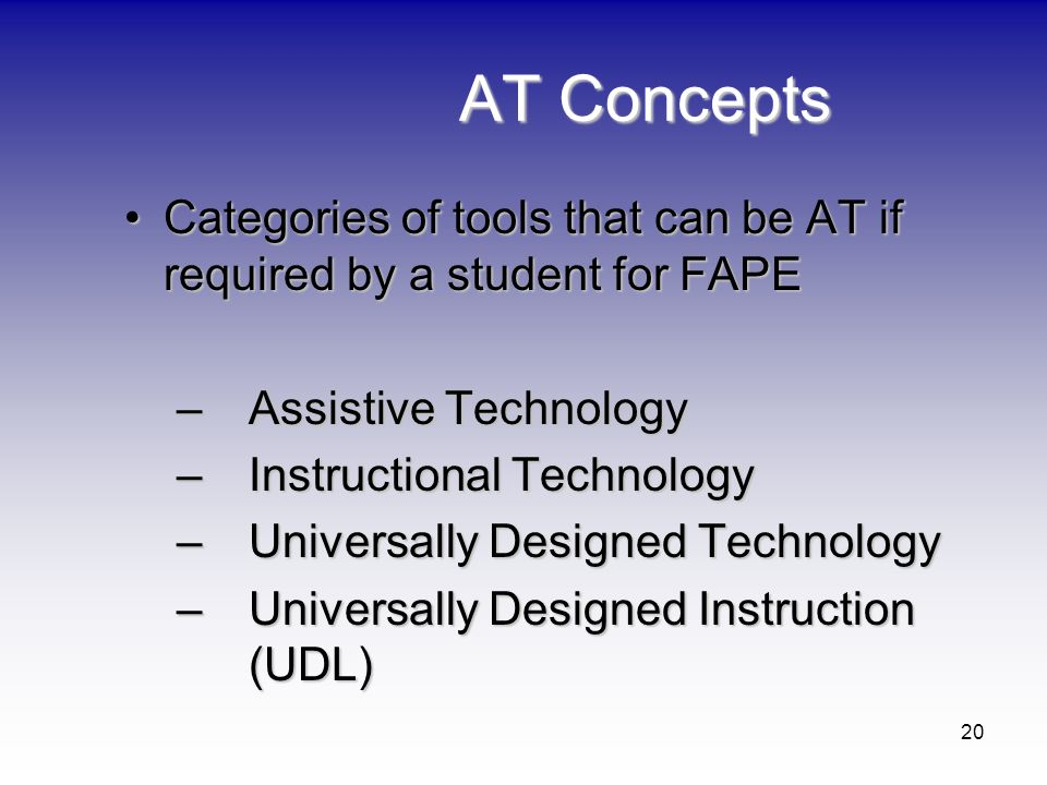 AT Concepts Categories of tools that can be AT if required by a student for FAPE. Assistive Technology.