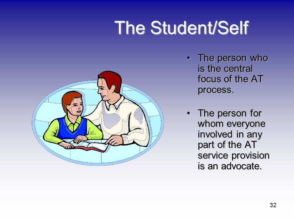The Student/Self The person who is the central focus of the AT process.