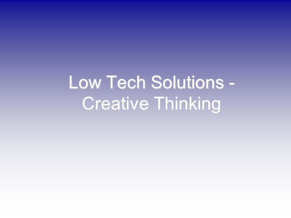 Low Tech Solutions - Creative Thinking