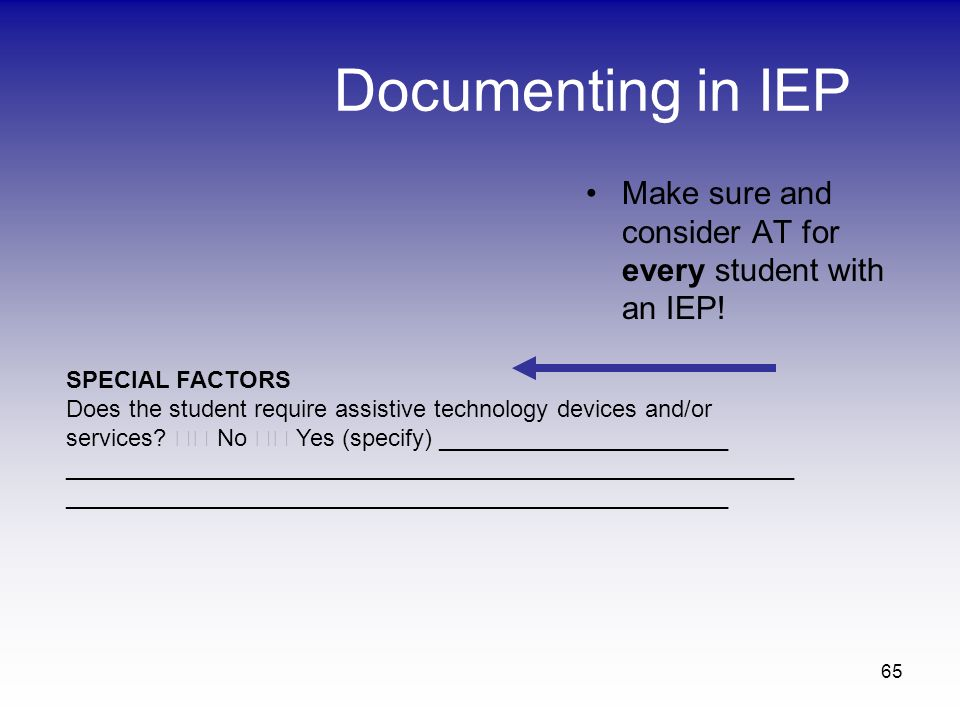 Documenting in IEP Make sure and consider AT for every student with an IEP! SPECIAL FACTORS.