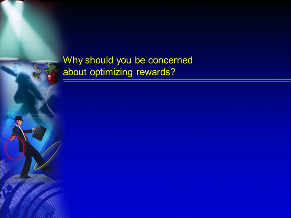 Why should you be concerned about optimizing rewards