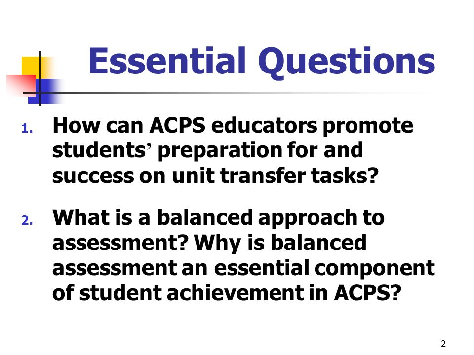 Essential Questions How can ACPS educators promote students' preparation for and success on unit transfer tasks