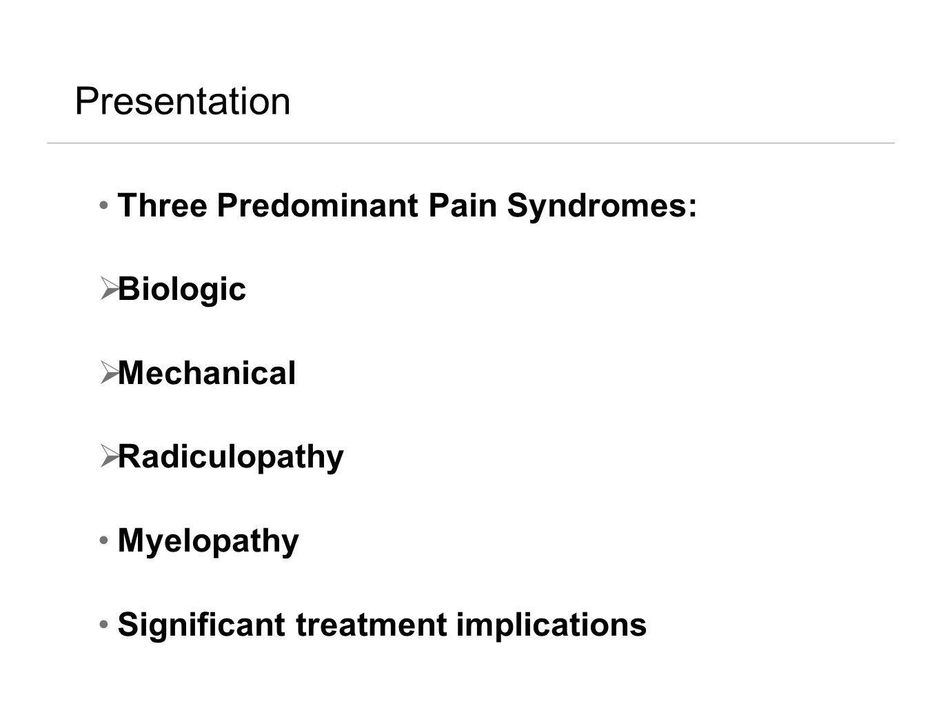 Presentation Three Predominant Pain Syndromes: Biologic Mechanical