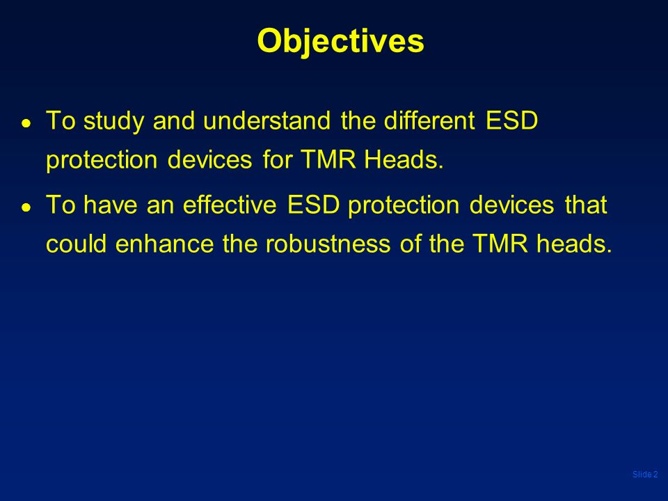 Objectives To study and understand the different ESD protection devices for TMR Heads.