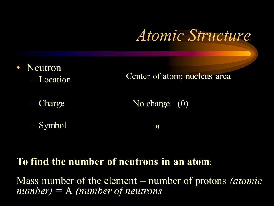 Atomic Structure Neutron To find the number of neutrons in an atom: