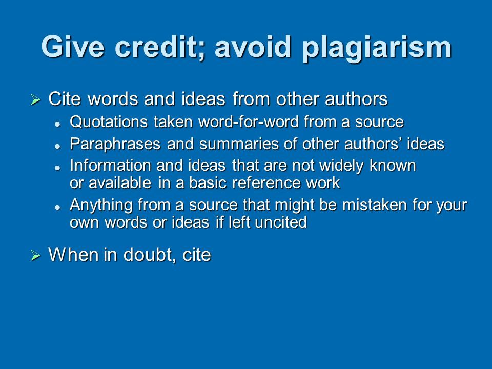 Give credit; avoid plagiarism